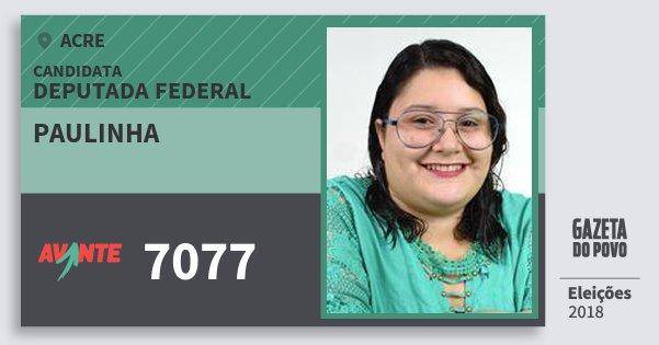 Santinho Paulinha 7077 (AVANTE) Deputada Federal | Acre | Eleições 2018