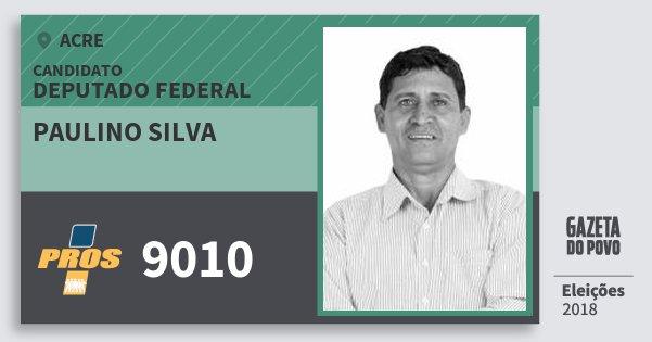 Santinho Paulino Silva 9010 (PROS) Deputado Federal | Acre | Eleições 2018
