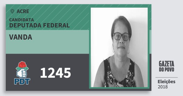 Santinho Vanda 1245 (PDT) Deputada Federal | Acre | Eleições 2018