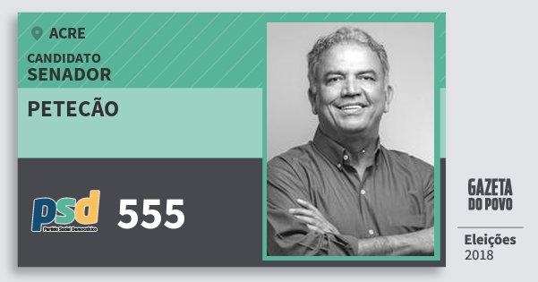 Santinho Petecão 555 (PSD) Senador | Acre | Eleições 2018