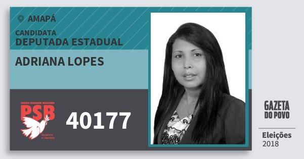 Santinho Adriana Lopes 40177 (PSB) Deputada Estadual | Amapá | Eleições 2018
