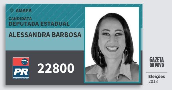 Santinho Alessandra Barbosa 22800 (PR) Deputada Estadual | Amapá | Eleições 2018