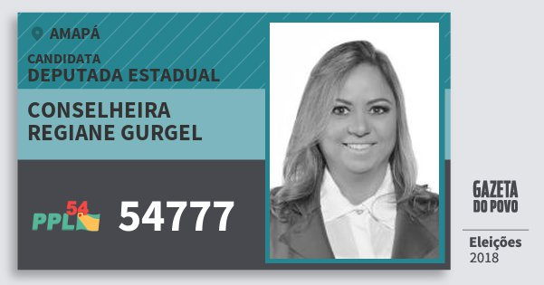 Santinho Conselheira Regiane Gurgel 54777 (PPL) Deputada Estadual | Amapá | Eleições 2018