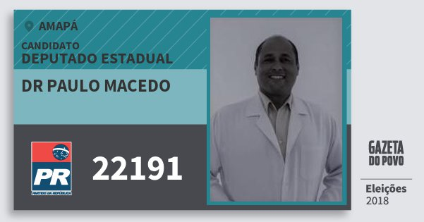 Santinho Dr Paulo Macedo 22191 (PR) Deputado Estadual | Amapá | Eleições 2018