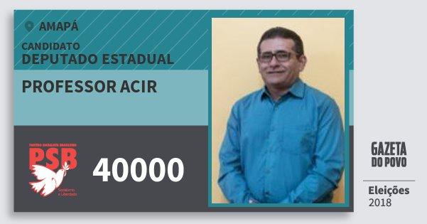 Santinho Professor Acir 40000 (PSB) Deputado Estadual | Amapá | Eleições 2018