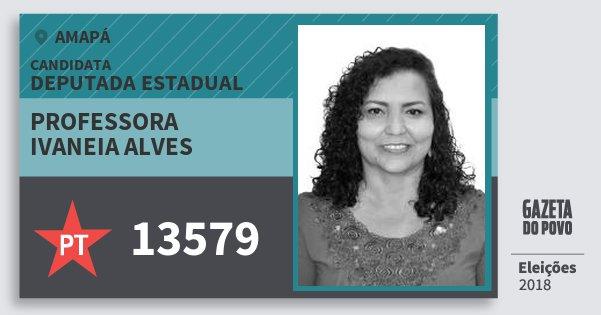 Santinho Professora Ivaneia Alves 13579 (PT) Deputada Estadual | Amapá | Eleições 2018