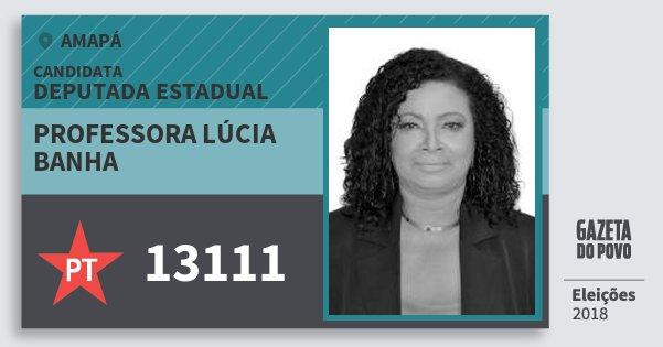 Santinho Professora Lúcia Banha 13111 (PT) Deputada Estadual | Amapá | Eleições 2018