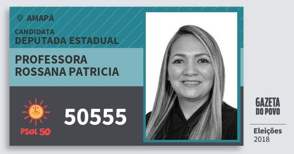 Santinho Professora Rossana Patricia 50555 (PSOL) Deputada Estadual | Amapá | Eleições 2018