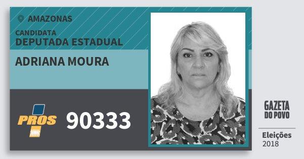 Santinho Adriana Moura 90333 (PROS) Deputada Estadual   Amazonas   Eleições 2018