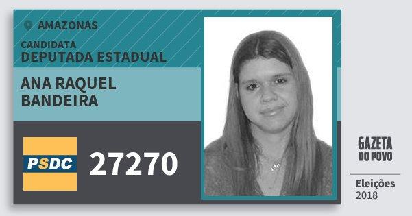 Santinho Ana Raquel Bandeira 27270 (DC) Deputada Estadual | Amazonas | Eleições 2018