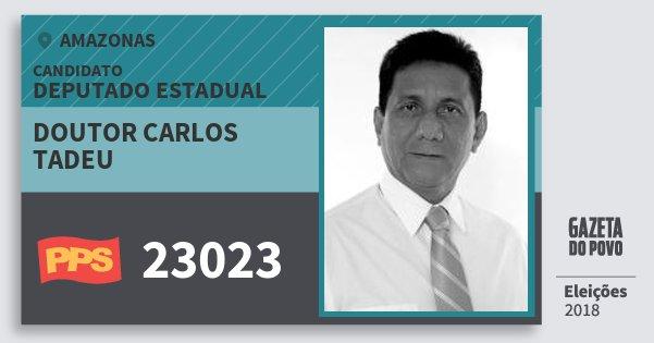 Santinho Doutor Carlos Tadeu 23023 (PPS) Deputado Estadual | Amazonas | Eleições 2018