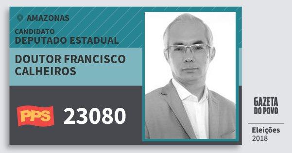 Santinho Doutor Francisco Calheiros 23080 (PPS) Deputado Estadual | Amazonas | Eleições 2018