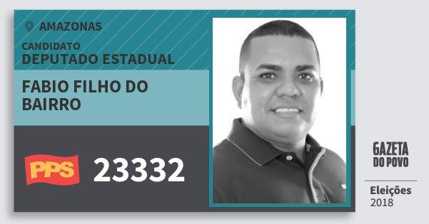 Santinho Fabio Filho do Bairro 23332 (PPS) Deputado Estadual | Amazonas | Eleições 2018