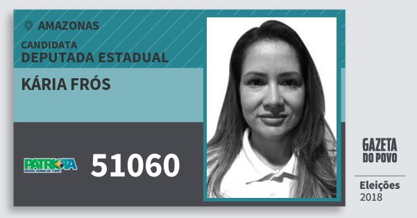 Santinho Kária Frós 51060 (PATRI) Deputada Estadual | Amazonas | Eleições 2018
