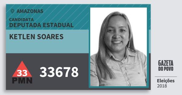 Santinho Ketlen Soares 33678 (PMN) Deputada Estadual | Amazonas | Eleições 2018