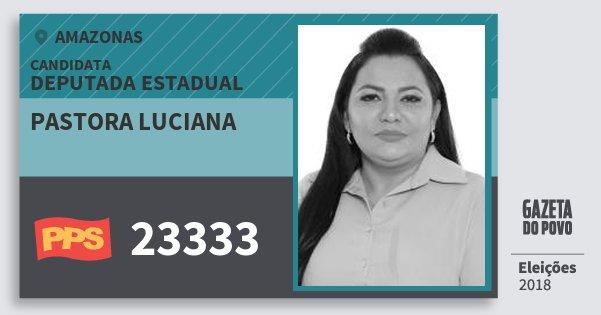 Santinho Pastora Luciana 23333 (PPS) Deputada Estadual   Amazonas   Eleições 2018