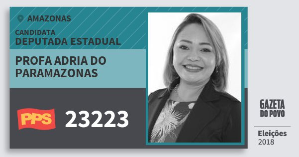 Santinho Profa Adria do Paramazonas 23223 (PPS) Deputada Estadual | Amazonas | Eleições 2018