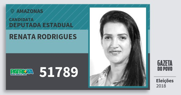 Santinho Renata Rodrigues 51789 (PATRI) Deputada Estadual | Amazonas | Eleições 2018