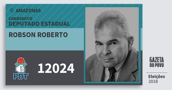 Santinho Robson Roberto 12024 (PDT) Deputado Estadual | Amazonas | Eleições 2018