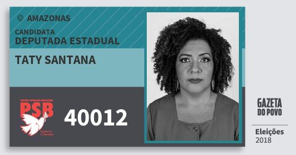 Santinho Taty Santana 40012 (PSB) Deputada Estadual | Amazonas | Eleições 2018