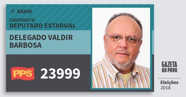 Santinho Delegado Valdir Barbosa 23999 (PPS) Deputado Estadual | Bahia | Eleições 2018