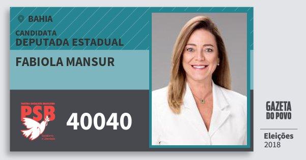Santinho Fabiola Mansur 40040 (PSB) Deputada Estadual | Bahia | Eleições 2018