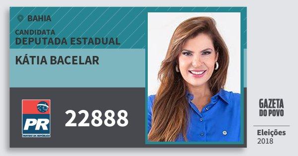 Santinho Kátia Bacelar 22888 (PR) Deputada Estadual | Bahia | Eleições 2018