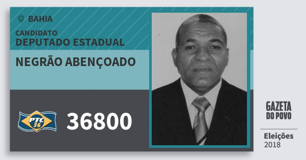 Santinho Negrão Abençoado 36800 (PTC) Deputado Estadual | Bahia | Eleições 2018