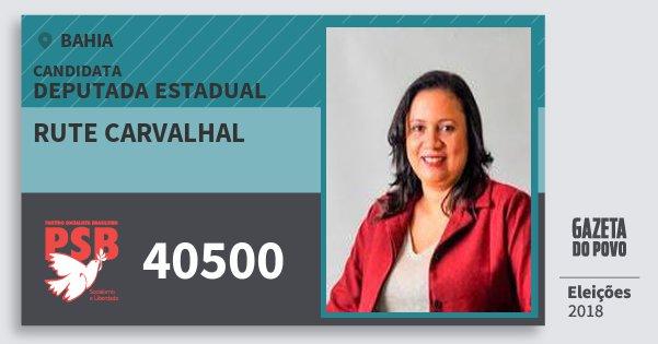 Santinho Rute Carvalhal 40500 (PSB) Deputada Estadual | Bahia | Eleições 2018