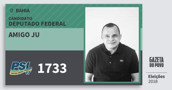 Santinho Amigo Ju 1733 (PSL) Deputado Federal | Bahia | Eleições 2018