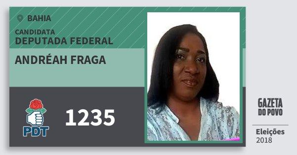 Santinho Andréah Fraga 1235 (PDT) Deputada Federal | Bahia | Eleições 2018