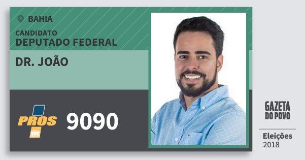 Santinho Dr. João 9090 (PROS) Deputado Federal | Bahia | Eleições 2018