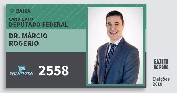 Santinho Dr. Márcio Rogério 2558 (DEM) Deputado Federal | Bahia | Eleições 2018