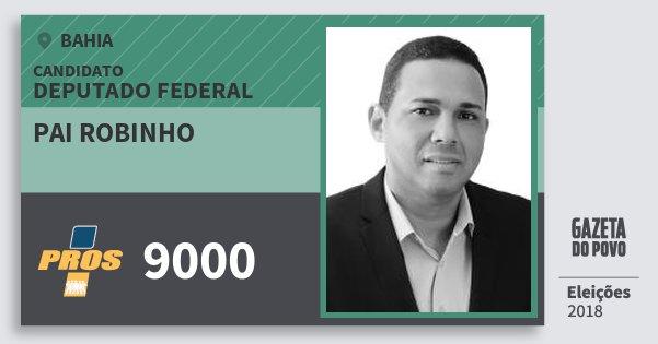 Santinho Pai Robinho 9000 (PROS) Deputado Federal | Bahia | Eleições 2018