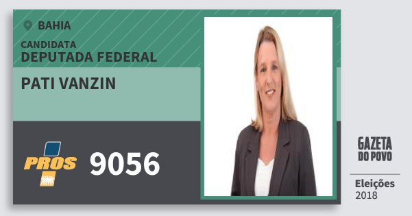 Santinho Pati Vanzin 9056 (PROS) Deputada Federal | Bahia | Eleições 2018