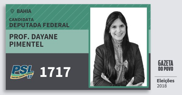 Santinho Prof. Dayane Pimentel 1717 (PSL) Deputada Federal | Bahia | Eleições 2018