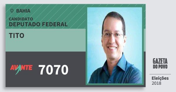Santinho Tito 7070 (AVANTE) Deputado Federal | Bahia | Eleições 2018
