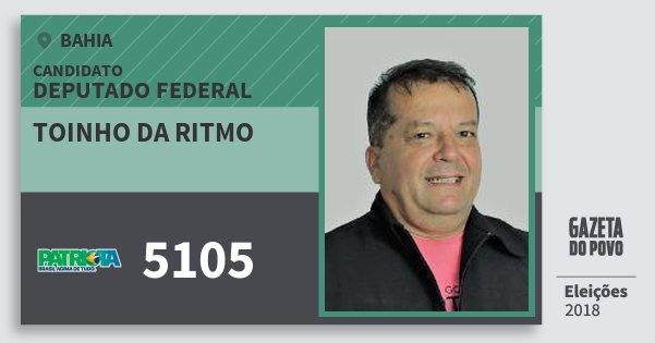 Santinho Toinho da Ritmo 5105 (PATRI) Deputado Federal | Bahia | Eleições 2018