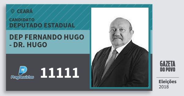Santinho Dep Fernando Hugo - Dr. Hugo 11111 (PP) Deputado Estadual   Ceará   Eleições 2018