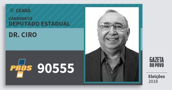 Santinho Dr. Ciro 90555 (PROS) Deputado Estadual | Ceará | Eleições 2018