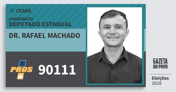 Santinho Dr. Rafael Machado 90111 (PROS) Deputado Estadual | Ceará | Eleições 2018