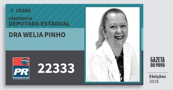 Santinho Dra Welia Pinho 22333 (PR) Deputada Estadual | Ceará | Eleições 2018