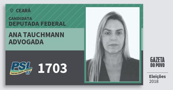 Santinho Ana Tauchmann Advogada 1703 (PSL) Deputada Federal | Ceará | Eleições 2018