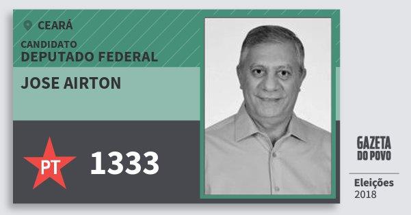 Santinho Jose Airton 1333 (PT) Deputado Federal | Ceará | Eleições 2018
