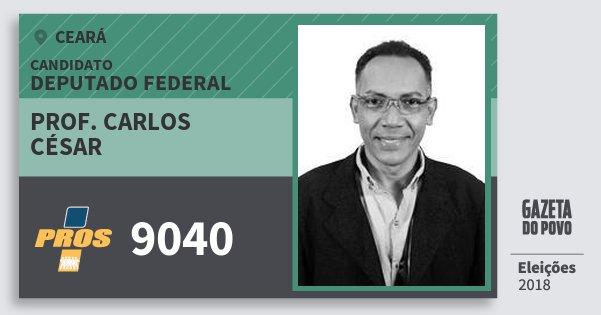 Santinho Prof. Carlos César 9040 (PROS) Deputado Federal | Ceará | Eleições 2018