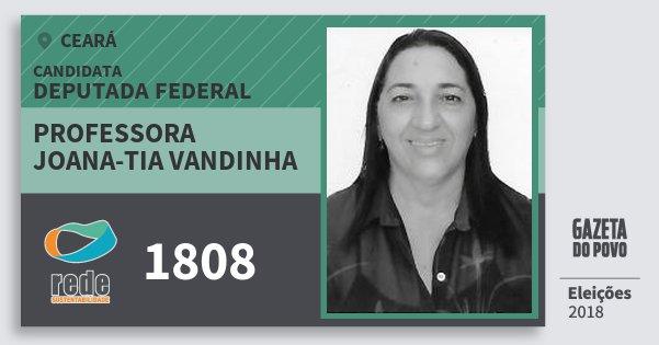 Santinho Professora Joana-Tia Vandinha 1808 (REDE) Deputada Federal | Ceará | Eleições 2018