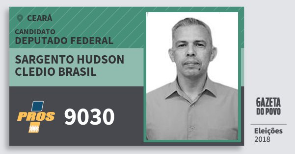 Santinho Sargento Hudson Cledio Brasil 9030 (PROS) Deputado Federal | Ceará | Eleições 2018