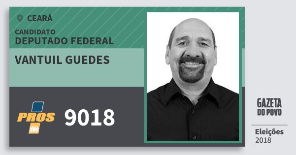 Santinho Vantuil Guedes 9018 (PROS) Deputado Federal | Ceará | Eleições 2018