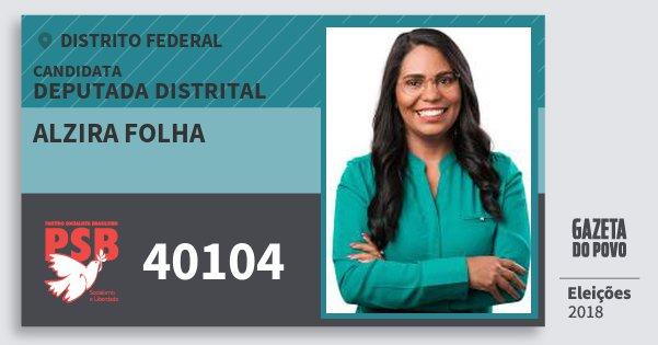 Santinho Alzira Folha 40104 (PSB) Deputada Distrital | Distrito Federal | Eleições 2018