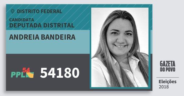 Santinho Andreia Bandeira 54180 (PPL) Deputada Distrital | Distrito Federal | Eleições 2018